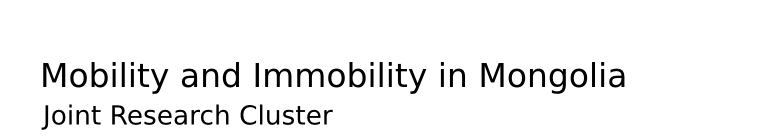 "Joint Research Cluster ""Mobility and Immobility  in Mongolia"""